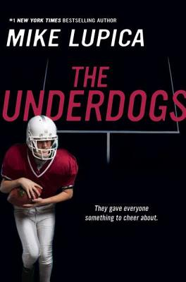 The Underdogs By Lupica, Mike